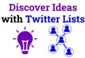 Discover Ideas with Twitter Lists