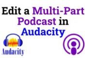 Edit a Multi-Part Podcast in Audacity